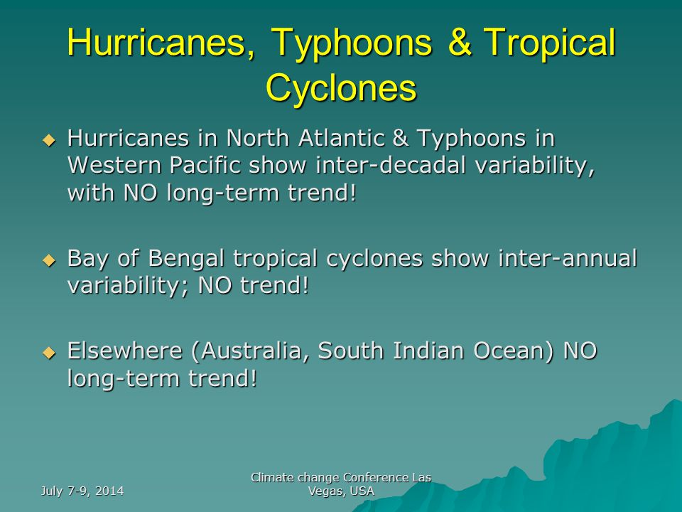 July 7-9, 2014 Climate change Conference Las Vegas, USA Hurricanes, Typhoons & Tropical Cyclones  Hurricanes in North Atlantic & Typhoons in Western Pacific show inter-decadal variability, with NO long-term trend.