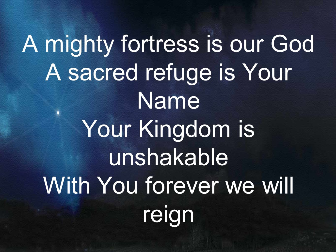A mighty fortress is our God A sacred refuge is Your Name Your Kingdom is unshakable With You forever we will reign