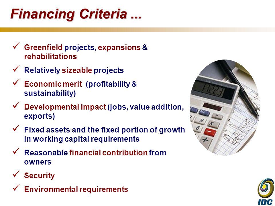 Greenfield projects, expansions & rehabilitations Relatively sizeable projects Economic merit (profitability & sustainability) Developmental impact (j