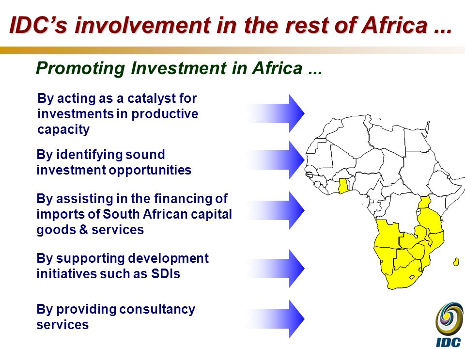 IDC's involvement in the rest of Africa... Promoting Investment in Africa...