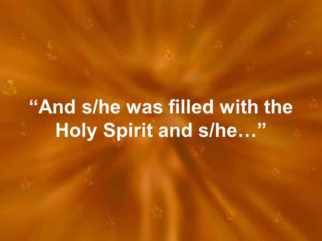 """""""And s/he was filled with the Holy Spirit and s/he…"""""""