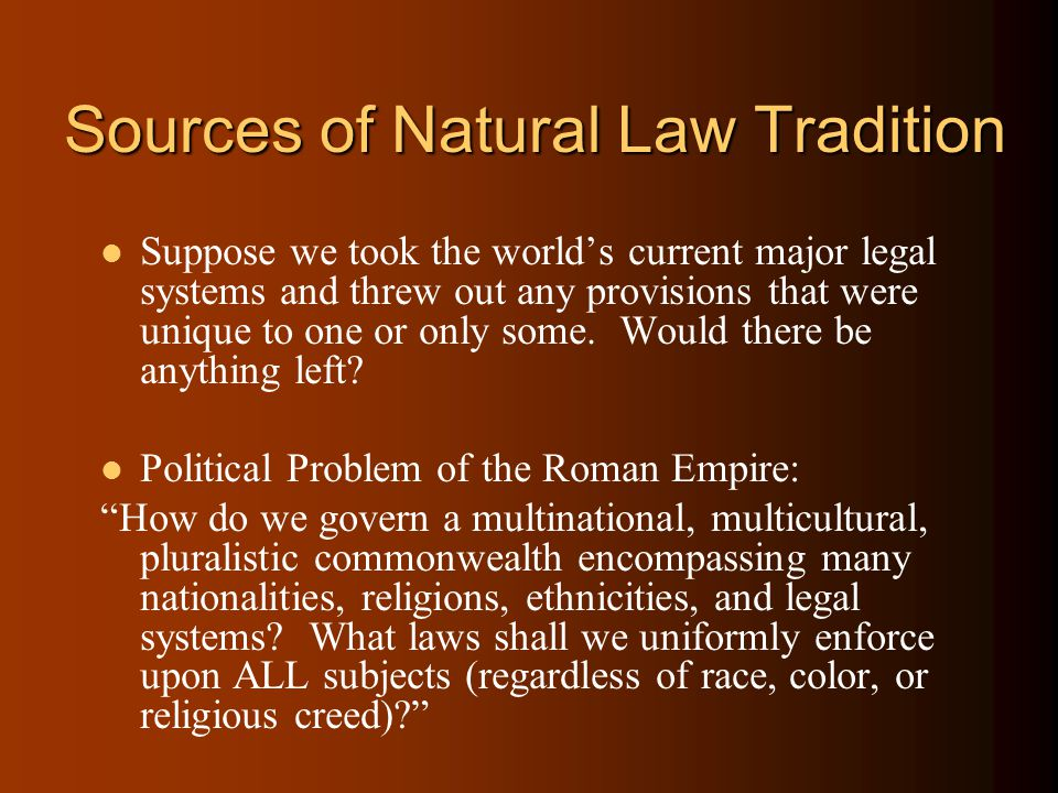 Definitions Natural Law encompasses a tradition of moral and legal philosophy reaching back to Aristotle and the Roman Stoics (Cicero) There is a secu