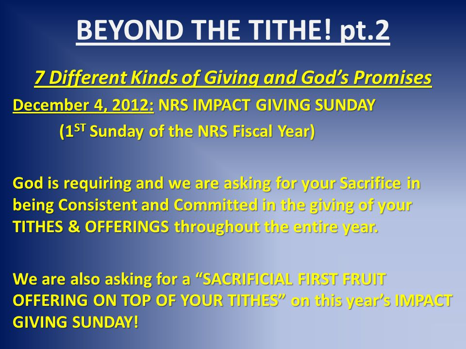 BEYOND THE TITHE! pt.2 7 Different Kinds of Giving and God's Promises December 4, 2012: NRS IMPACT GIVING SUNDAY (1 ST Sunday of the NRS Fiscal Year)