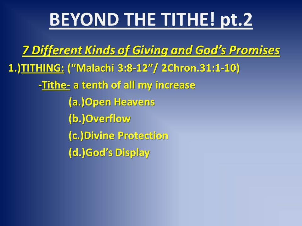"BEYOND THE TITHE! pt.2 7 Different Kinds of Giving and God's Promises 1.)TITHING: (""Malachi 3:8-12""/ 2Chron.31:1-10) -Tithe- a tenth of all my increas"