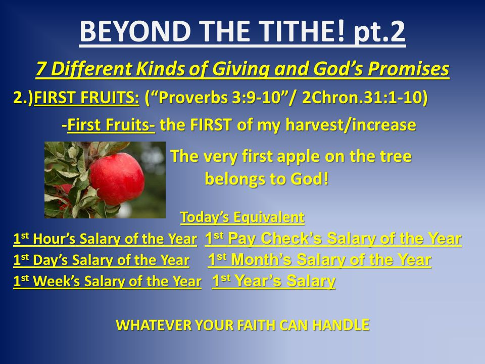 "BEYOND THE TITHE! pt.2 7 Different Kinds of Giving and God's Promises 2.)FIRST FRUITS: (""Proverbs 3:9-10""/ 2Chron.31:1-10) -First Fruits- the FIRST of"