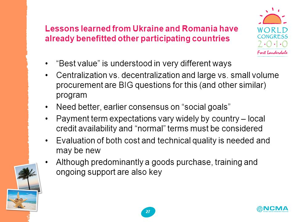 27 Lessons learned from Ukraine and Romania have already benefitted other participating countries Best value is understood in very different ways Centralization vs.