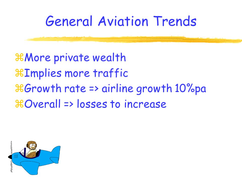 Airline Trends zBigger aircraft zUnlimited liability zUS Courts & Inflation zMore traffic zApproaching safety plateau zCode sharing and the deep pockets syndrome zOverall => losses to increase