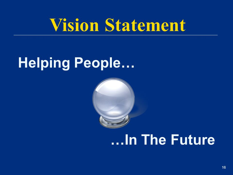 16 Helping People… …In The Future Vision Statement
