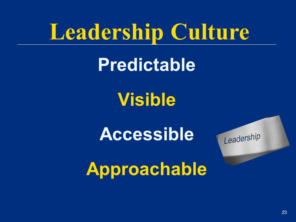 23 Predictable Visible Accessible Approachable Leadership Culture