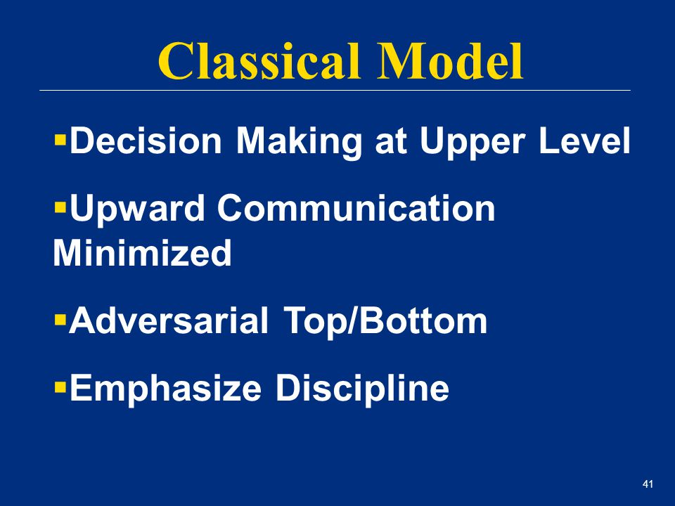 41 Classical Model  Decision Making at Upper Level  Upward Communication Minimized  Adversarial Top/Bottom  Emphasize Discipline