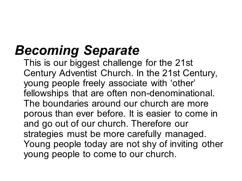 Becoming Separate This is our biggest challenge for the 21st Century Adventist Church.