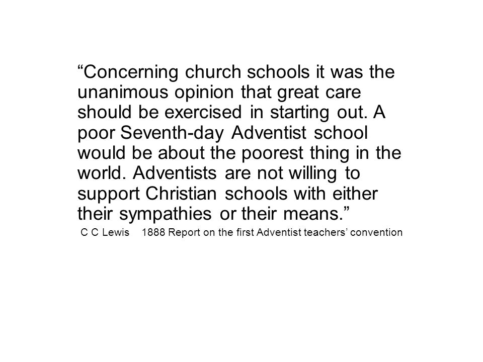 Concerning church schools it was the unanimous opinion that great care should be exercised in starting out.