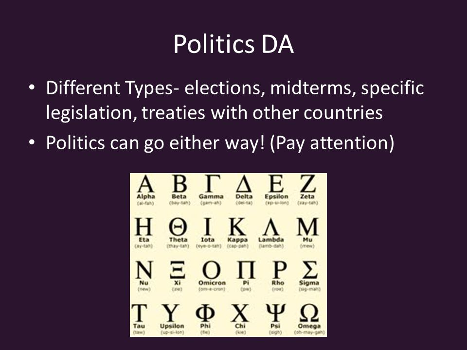 Politics DA Different Types- elections, midterms, specific legislation, treaties with other countries Politics can go either way.