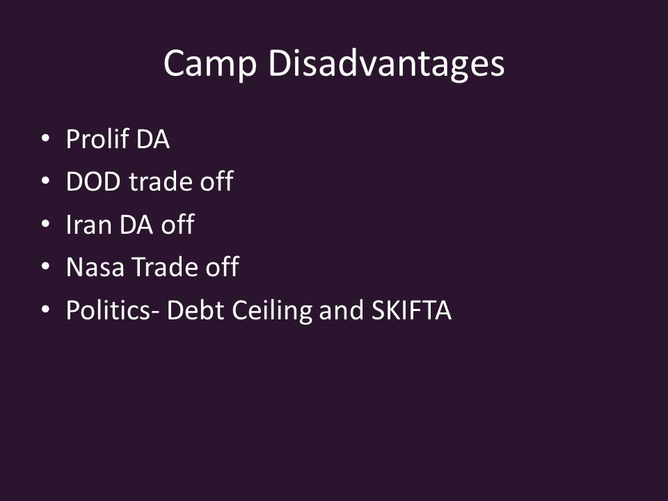 Camp Disadvantages Prolif DA DOD trade off Iran DA off Nasa Trade off Politics- Debt Ceiling and SKIFTA
