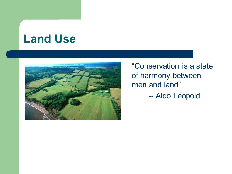 Conservation is a state of harmony between men and land -- Aldo Leopold