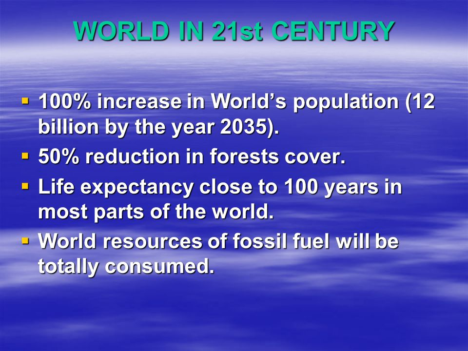 WORLD IN 21st CENTURY  100% increase in World's population (12 billion by the year 2035).