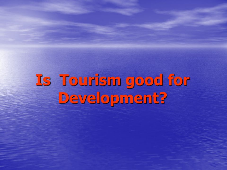 Is Tourism good for Development?