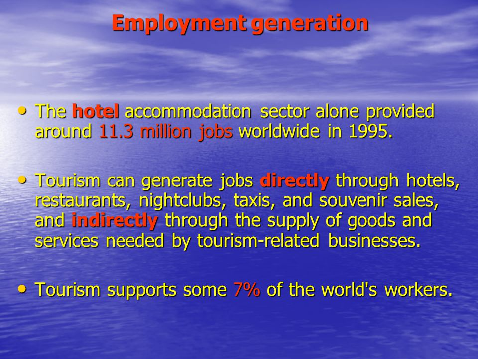 Employment generation The hotel accommodation sector alone provided around 11.3 million jobs worldwide in 1995.