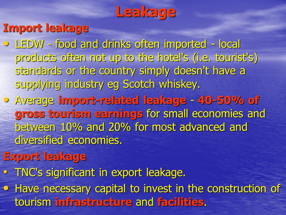 Leakage Import leakage LEDW - food and drinks often imported - local products often not up to the hotel s (i.e.