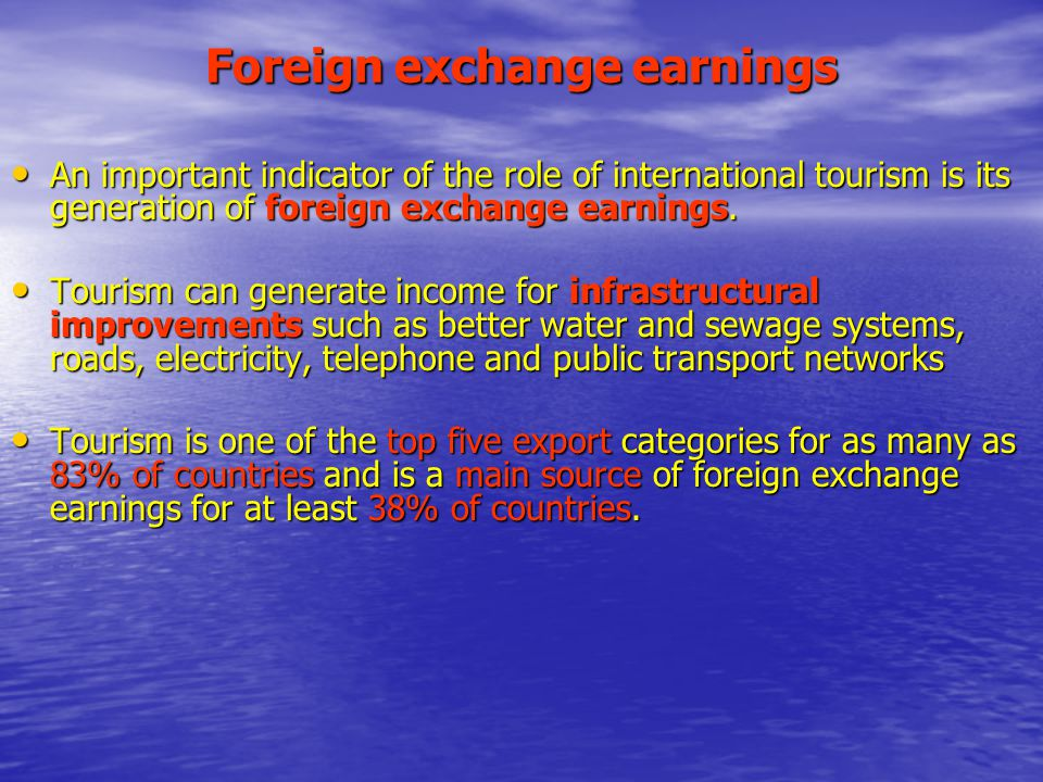 Foreign exchange earnings An important indicator of the role of international tourism is its generation of foreign exchange earnings.