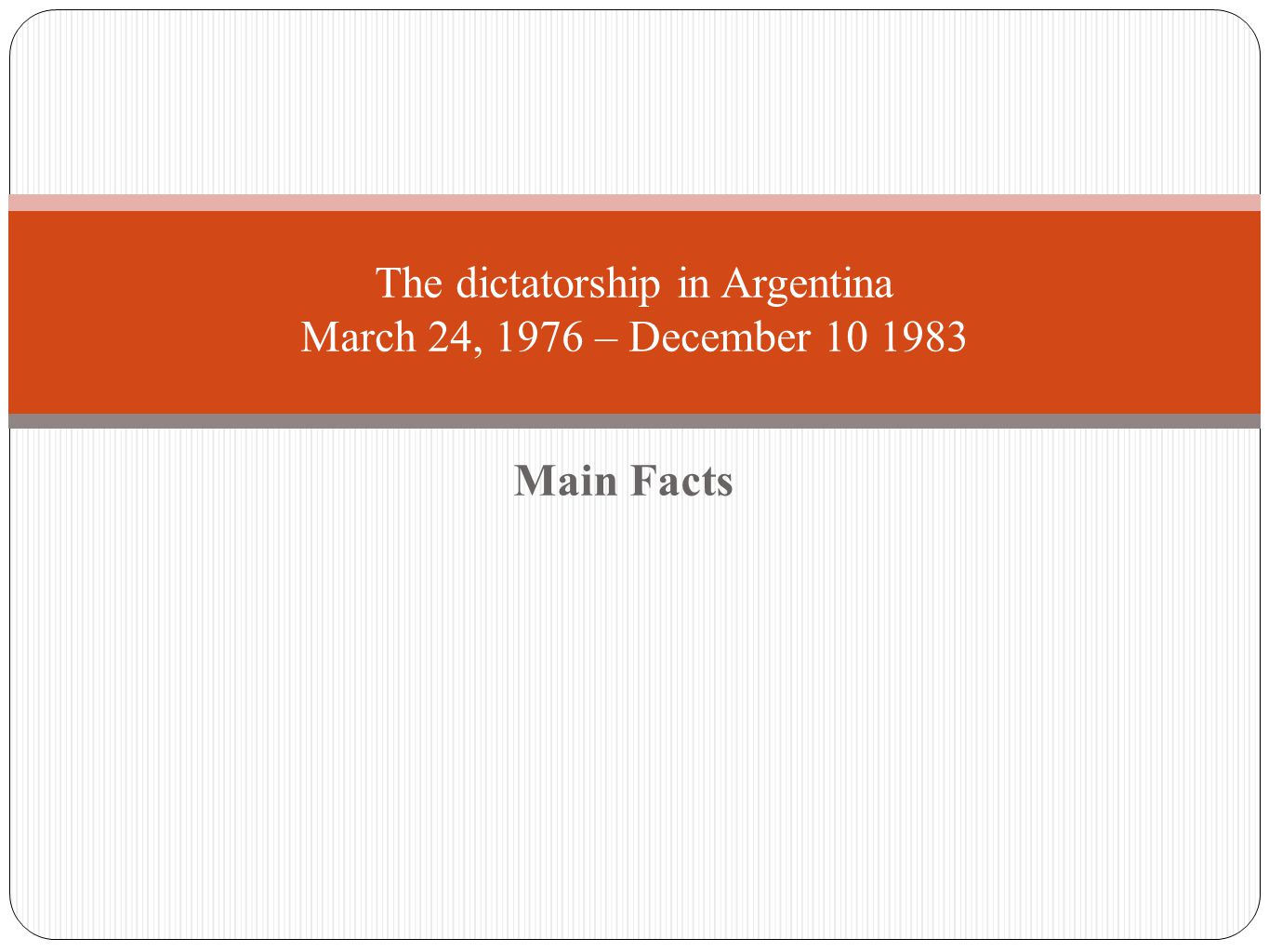 March 24, 1976 On March 24, 1976, Isabel Perón was deposed and arrested.