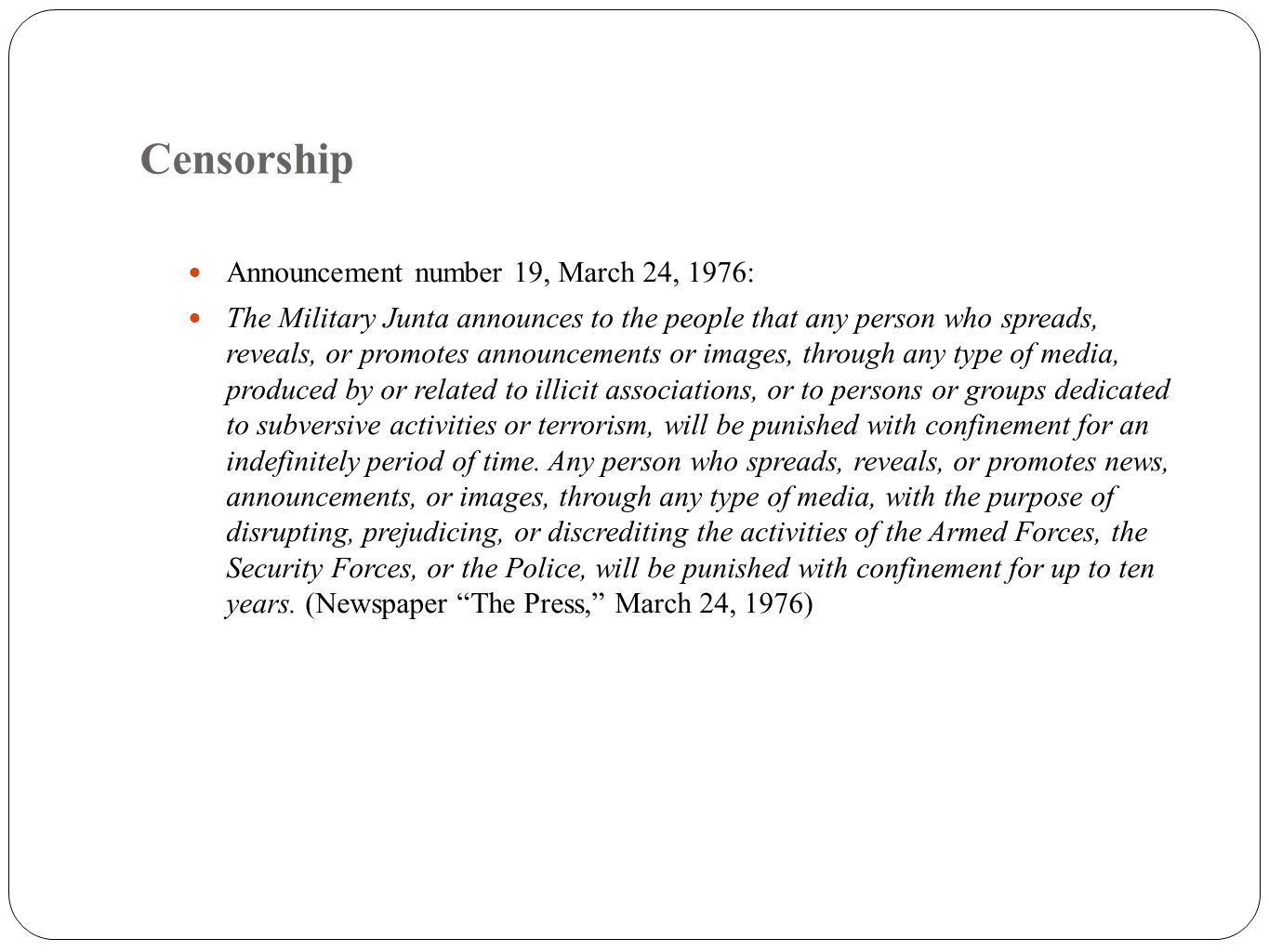 Censorship Announcement number 19, March 24, 1976: The Military Junta announces to the people that any person who spreads, reveals, or promotes announ