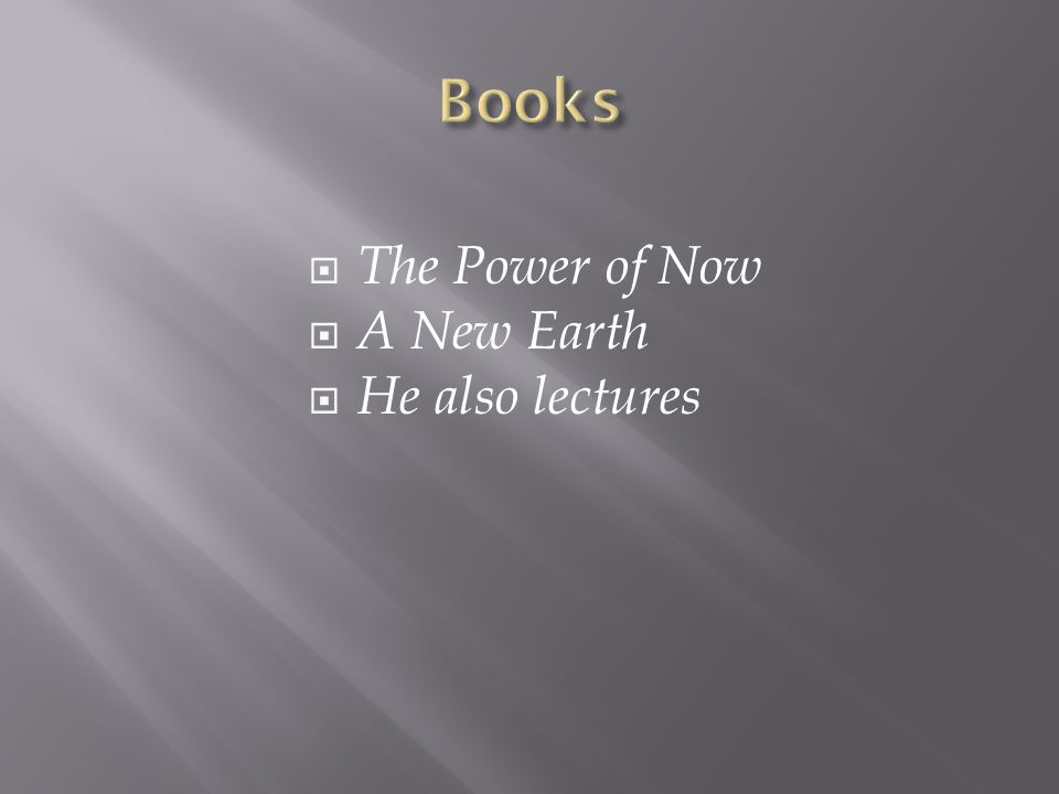  The Power of Now  A New Earth  He also lectures