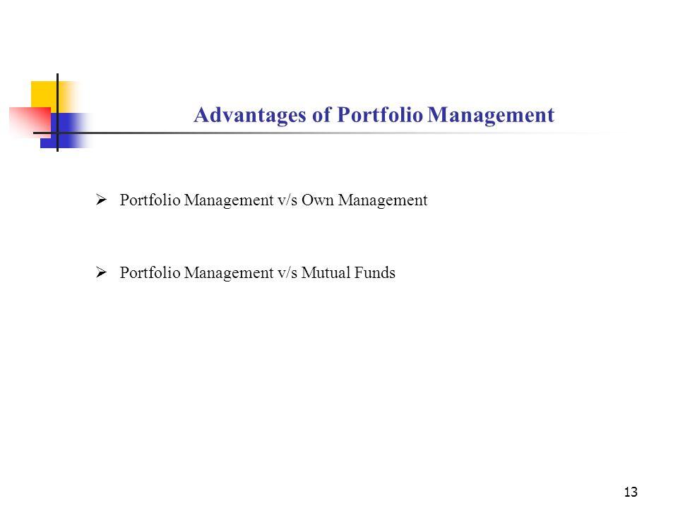 13 Advantages of Portfolio Management  Portfolio Management v/s Own Management  Portfolio Management v/s Mutual Funds