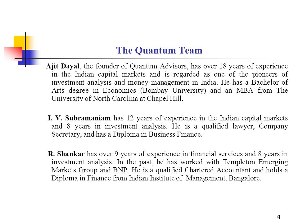 4 The Quantum Team Ajit Dayal, the founder of Quantum Advisors, has over 18 years of experience in the Indian capital markets and is regarded as one o