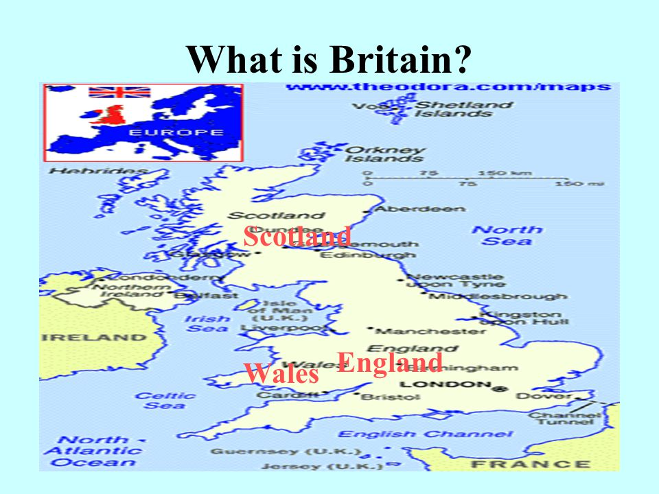 What is Britain? England Scotland Wales