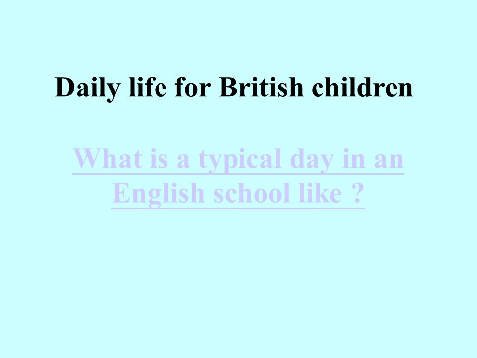 What is a typical day in an English school like ? Daily life for British children
