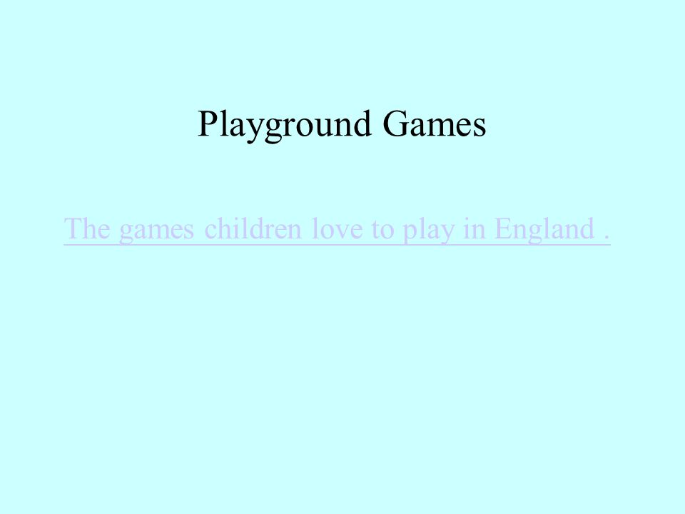 Playground Games The games children love to play in England.