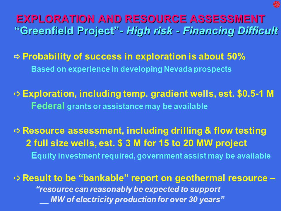 "EXPLORATION AND RESOURCE ASSESSMENT ""Greenfield Project""- High risk - Financing Difficult  Probability of success in exploration is about 50% Based o"