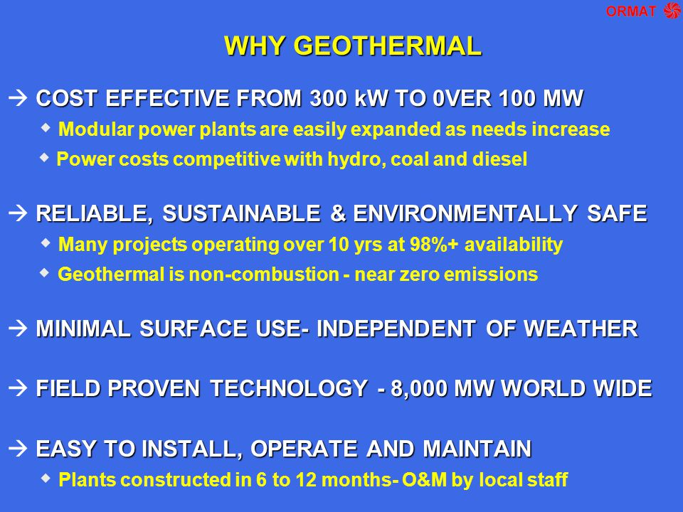 WHY GEOTHERMAL COST EFFECTIVE FROM 300 kW TO 0VER 100 MW  COST EFFECTIVE FROM 300 kW TO 0VER 100 MW  Modular power plants are easily expanded as nee