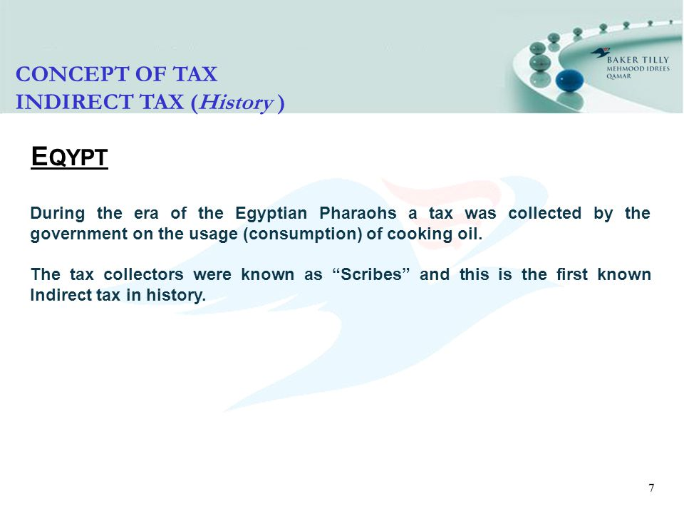 8 CONCEPT OF TAX INDIRECT TAX (History ) R OMAN E MPIRE History reveals that a tax was imposed for the first time on all imports and exports called portoxia .