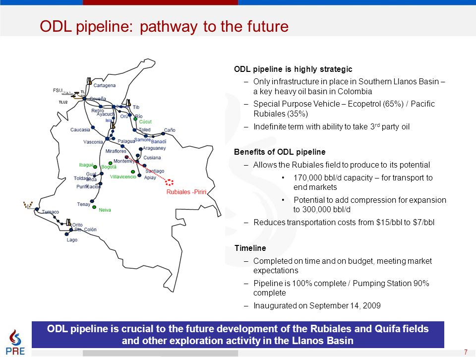 7 ODL pipeline: pathway to the future ODL pipeline is highly strategic –Only infrastructure in place in Southern Llanos Basin – a key heavy oil basin