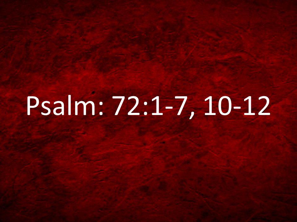 Psalm: 72:1-7, 10-12