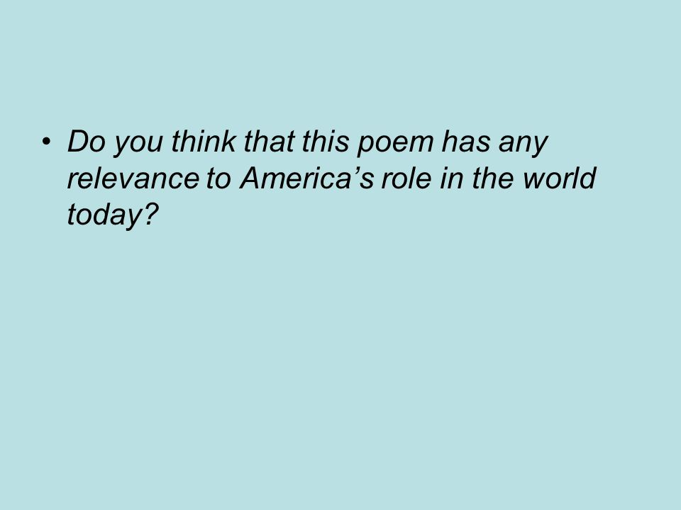 Do you think that this poem has any relevance to America's role in the world today