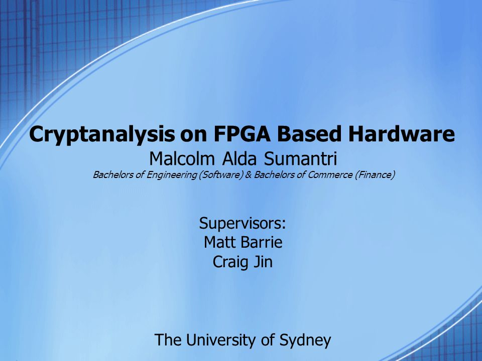 Cryptanalysis on FPGA Based Hardware Malcolm Alda Sumantri Bachelors of Engineering (Software) & Bachelors of Commerce (Finance) The University of Syd