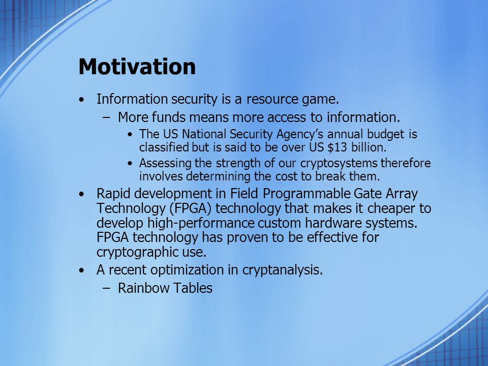 Motivation Information security is a resource game. –More funds means more access to information. The US National Security Agency's annual budget is c