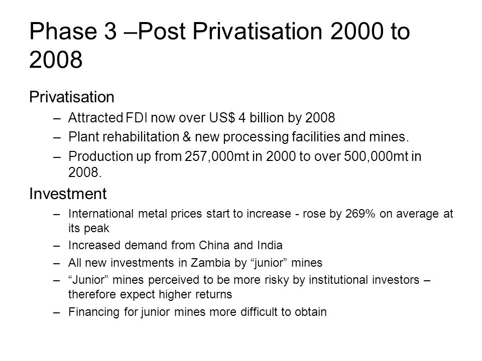 Phase 3 –Post Privatisation 2000 to 2008 Privatisation –Attracted FDI now over US$ 4 billion by 2008 –Plant rehabilitation & new processing facilities