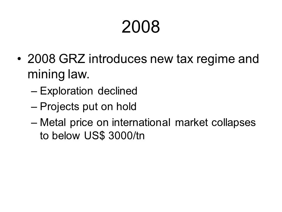 2008 2008 GRZ introduces new tax regime and mining law.