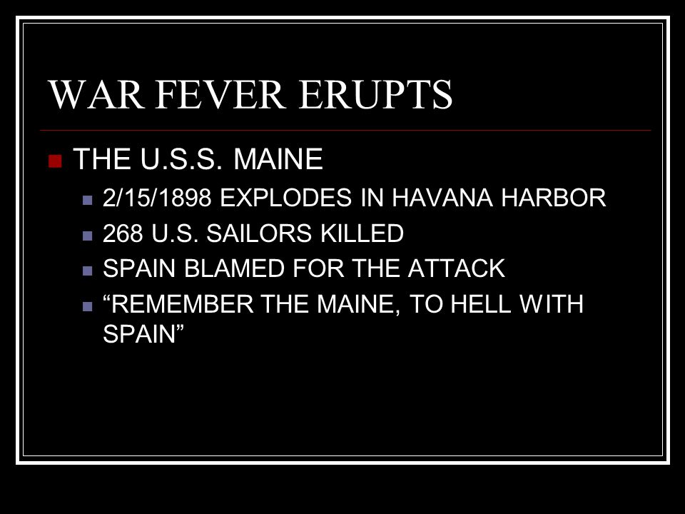 """WAR FEVER ERUPTS THE U.S.S. MAINE 2/15/1898 EXPLODES IN HAVANA HARBOR 268 U.S. SAILORS KILLED SPAIN BLAMED FOR THE ATTACK """"REMEMBER THE MAINE, TO HELL"""