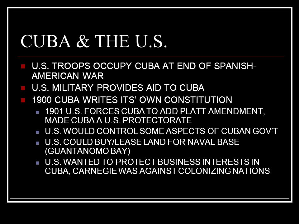 CUBA & THE U.S. U.S. TROOPS OCCUPY CUBA AT END OF SPANISH- AMERICAN WAR U.S. MILITARY PROVIDES AID TO CUBA 1900 CUBA WRITES ITS' OWN CONSTITUTION 1901