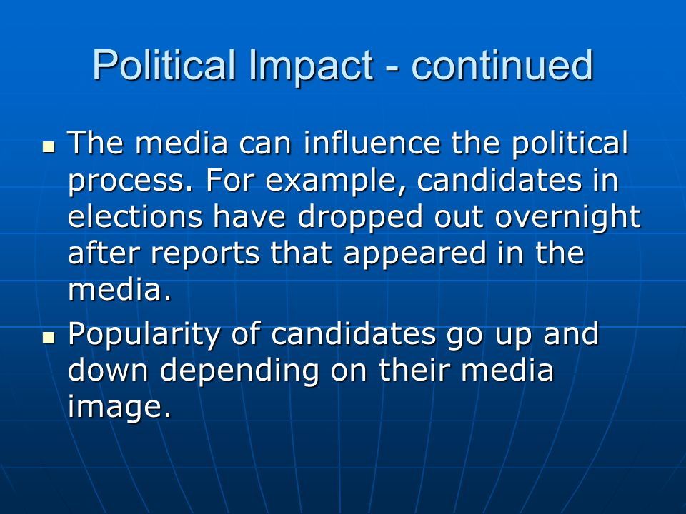 Political Impact - continued The media can influence the political process.