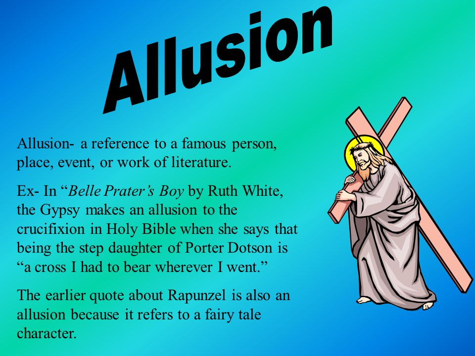 Allusion- a reference to a famous person, place, event, or work of literature.