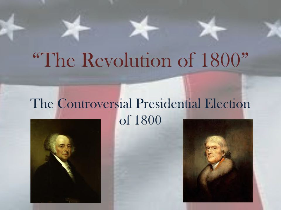 Historical Inquiry Questions What factors made the presidential campaign of 1800 so contentious.
