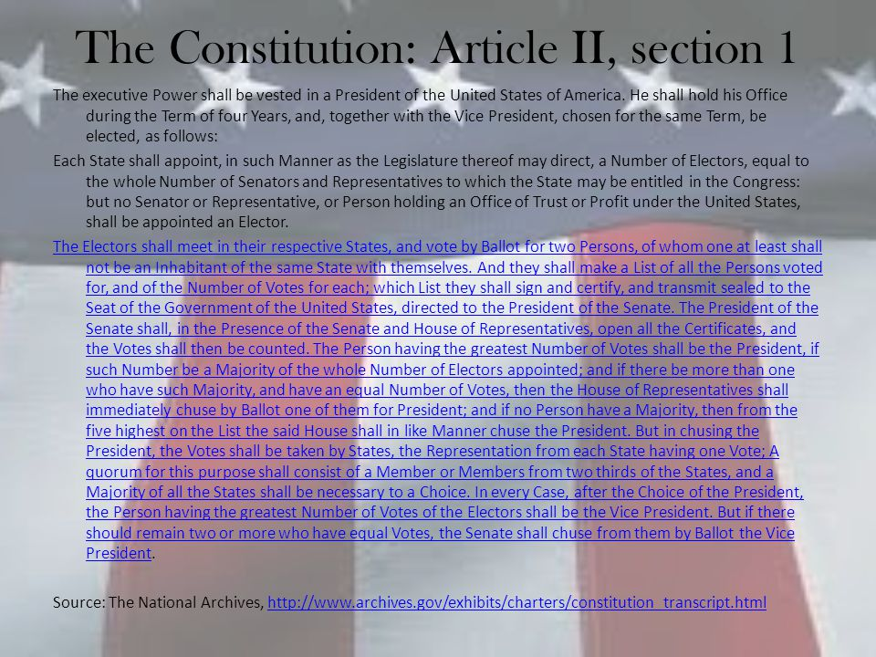 The Constitution: Article II, section 1 The executive Power shall be vested in a President of the United States of America. He shall hold his Office d