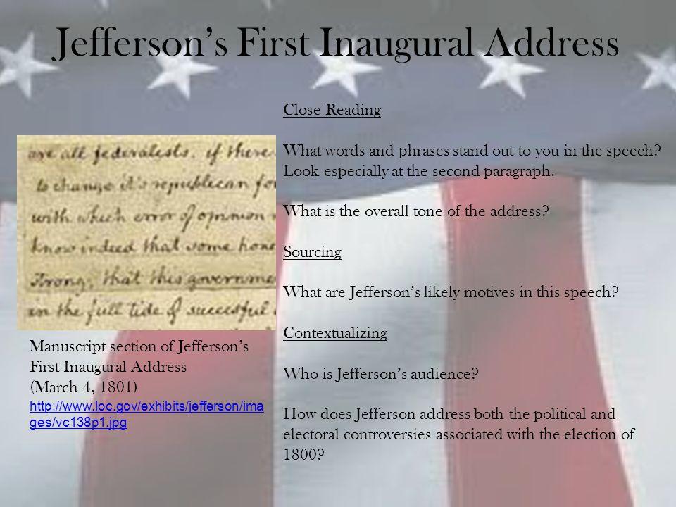 Jefferson's First Inaugural Address http://www.loc.gov/exhibits/jefferson/ima ges/vc138p1.jpg Manuscript section of Jefferson's First Inaugural Addres