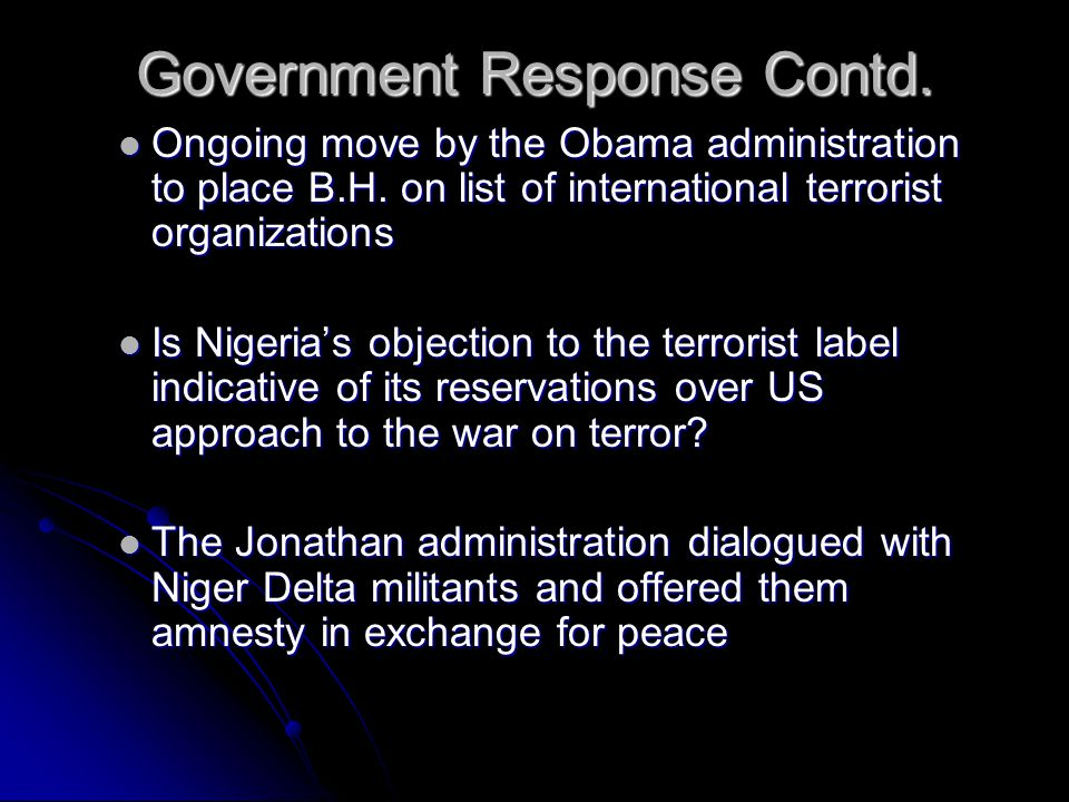 Government Response Contd. Ongoing move by the Obama administration to place B.H. on list of international terrorist organizations Is Nigeria's object